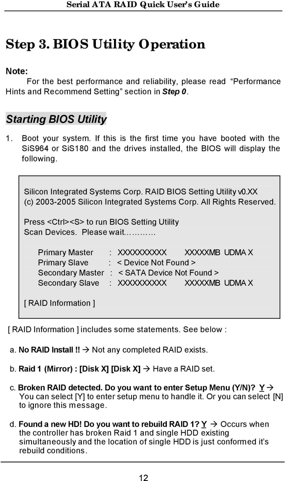 xx (c) 2003-2005 Silicon Integrated Systems Corp. All Rights Reserved. Press <Ctrl><S> to run BIOS Setting Utility Scan Devices.