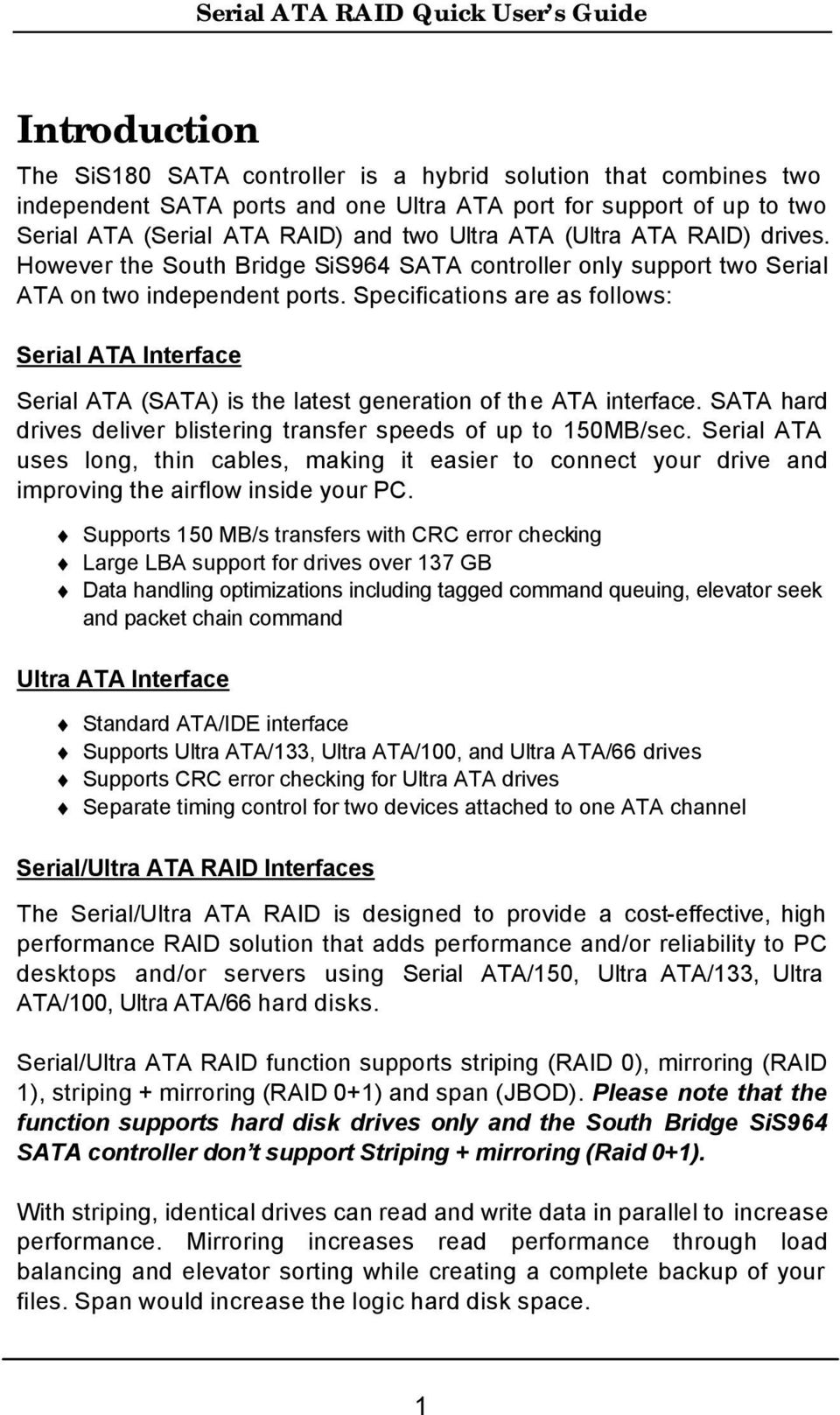 Specifications are as follows: Serial ATA Interface Serial ATA (SATA) is the latest generation of the ATA interface. SATA hard drives deliver blistering transfer speeds of up to 150MB/sec.