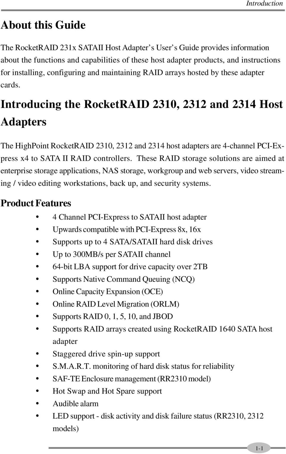 Introducing the RocketRAID 2310, 2312 and 2314 Host Adapters The HighPoint RocketRAID 2310, 2312 and 2314 host adapters are 4-channel PCI-Express x4 to SATA II RAID controllers.