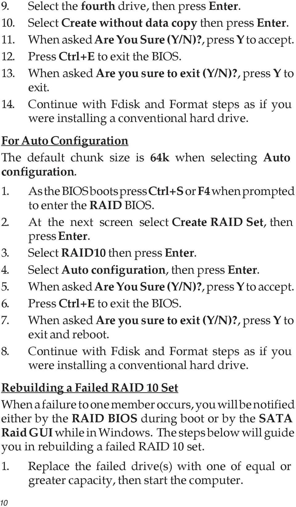 For Auto Configuration The default chunk size is 64k when selecting Auto configuration. 1. As the BIOS boots press Ctrl+S or F4 when prompted to enter the RAID BIOS. 2.