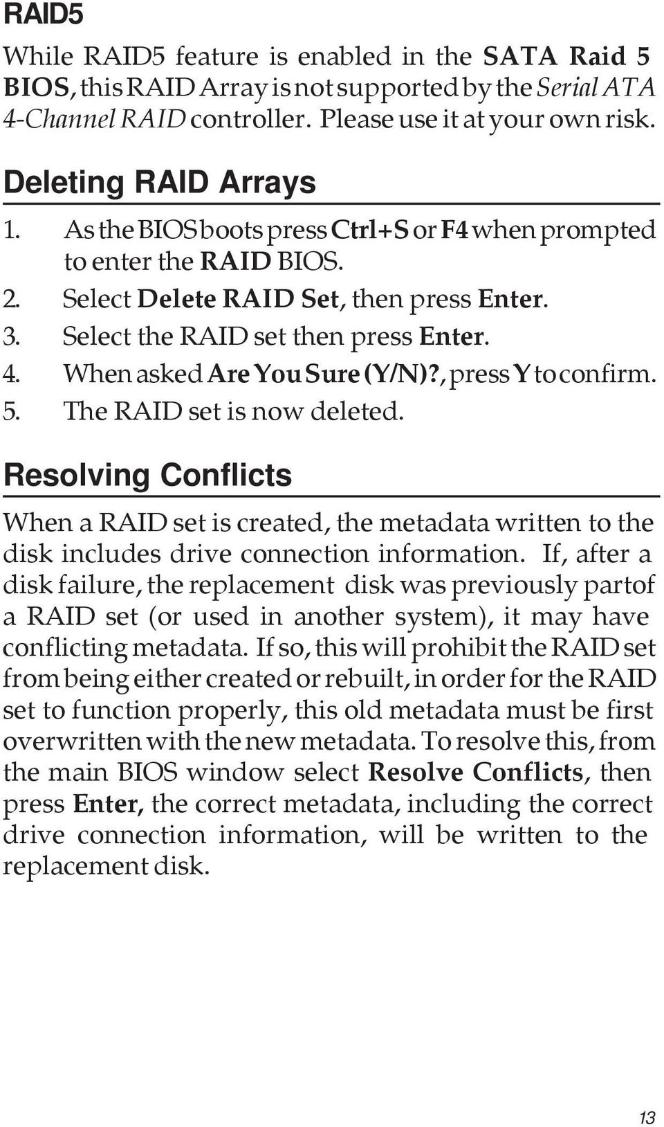 , press Y to confirm. 5. The RAID set is now deleted. Resolving Conflicts When a RAID set is created, the metadata written to the disk includes drive connection information.