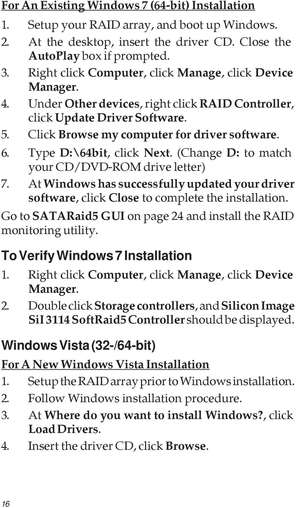 Type D:\64bit, click Next. (Change D: to match your CD/DVD-ROM drive letter) 7. At Windows has successfully updated your driver software, click Close to complete the installation.