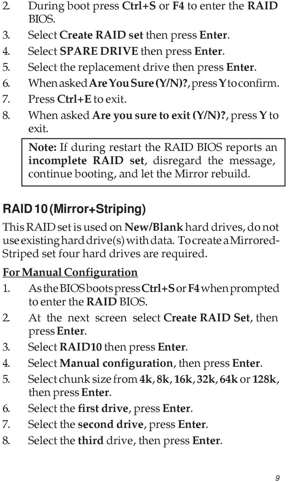 Note: If during restart the RAID BIOS reports an incomplete RAID set, disregard the message, continue booting, and let the Mirror rebuild.