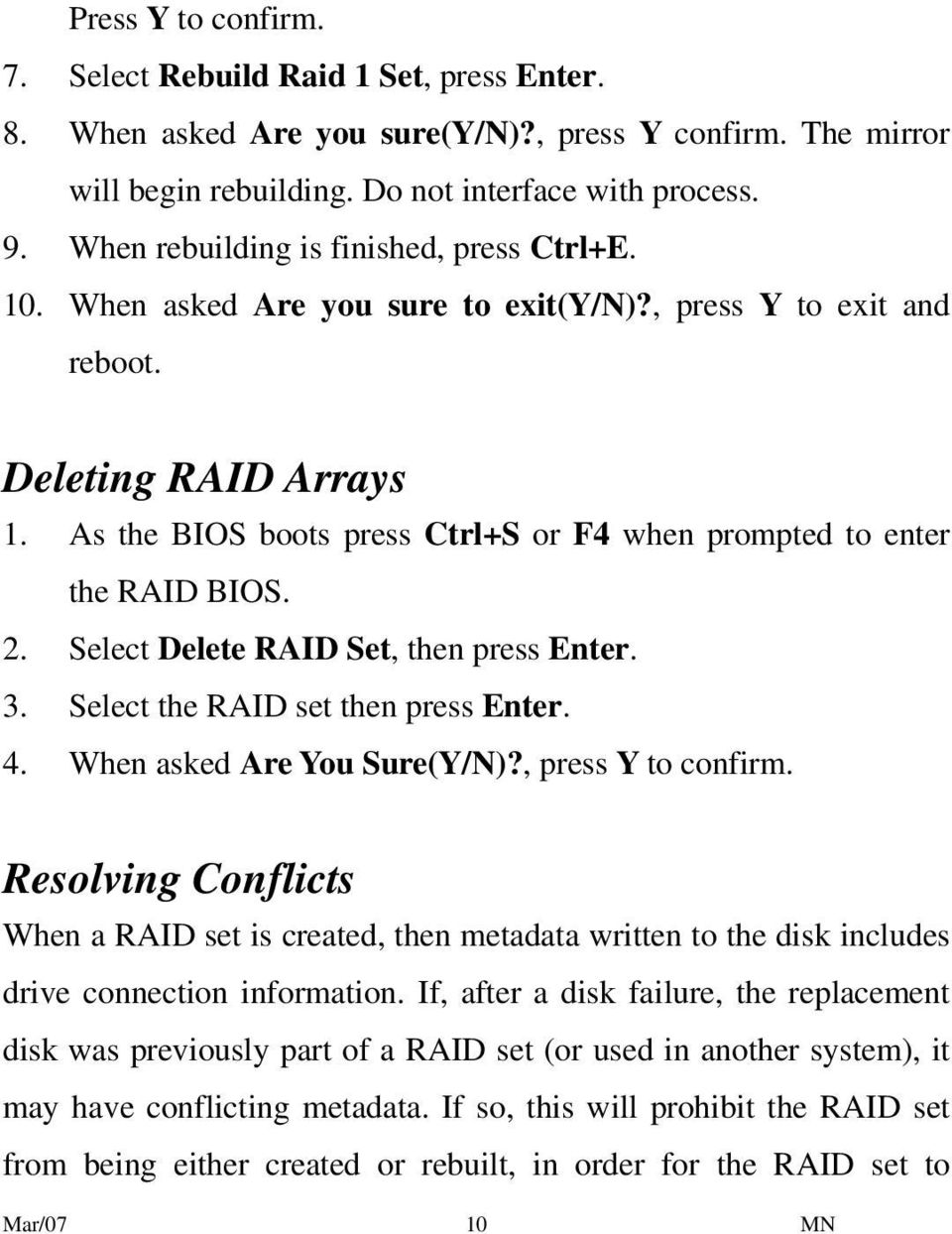 As the BIOS boots press Ctrl+S or F4 when prompted to enter the RAID BIOS. 2. Select Delete RAID Set, then press Enter. 3. Select the RAID set then press Enter. 4. When asked Are You Sure(Y/N)?