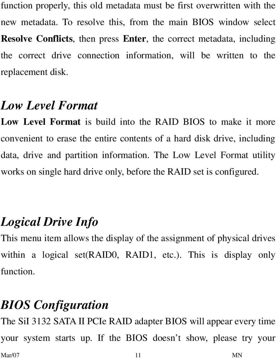 disk. Low Level Format Low Level Format is build into the RAID BIOS to make it more convenient to erase the entire contents of a hard disk drive, including data, drive and partition information.