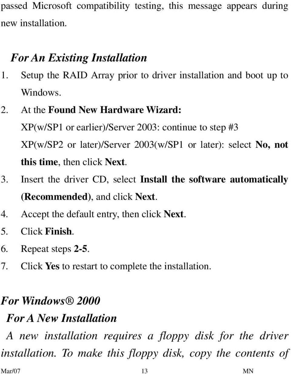 Insert the driver CD, select Install the software automatically (Recommended), and click Next. 4. Accept the default entry, then click Next. 5. Click Finish. 6. Repeat steps 2-5. 7.