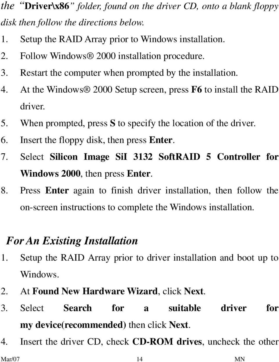 When prompted, press S to specify the location of the driver. 6. Insert the floppy disk, then press Enter. 7. Select Silicon Image SiI 3132 SoftRAID 5 Controller for Windows 2000, then press Enter. 8.