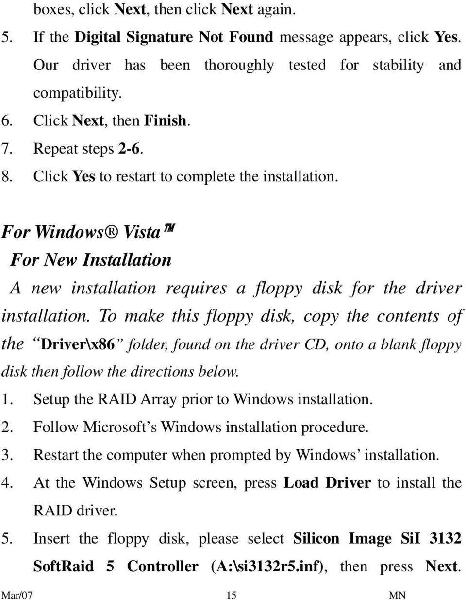 For Windows Vista For New Installation A new installation requires a floppy disk for the driver installation.
