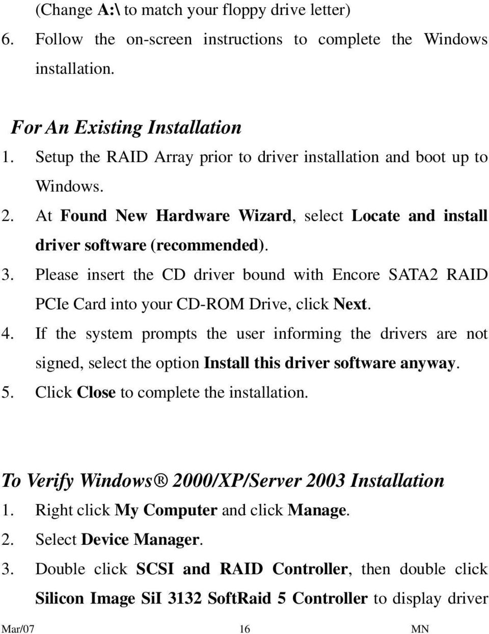 Please insert the CD driver bound with Encore SATA2 RAID PCIe Card into your CD-ROM Drive, click Next. 4.