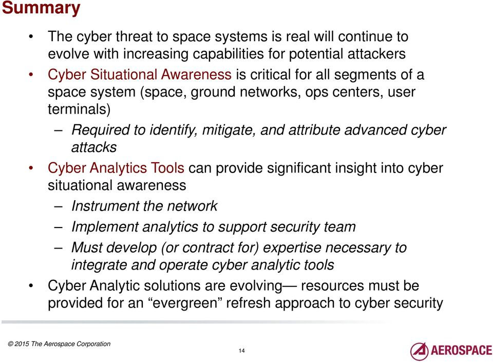 Tools can provide significant insight into cyber situational awareness Instrument the network Implement analytics to support security team Must develop (or contract for)