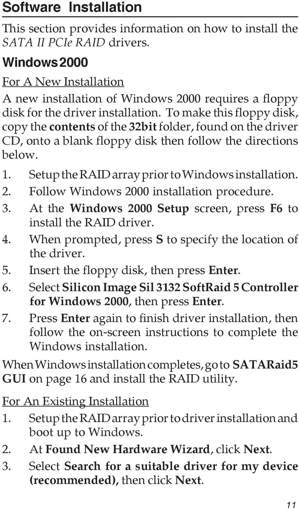 To make this floppy disk, copy the contents of the 32bit folder, found on the driver CD, onto a blank floppy disk then follow the directions below. 1.