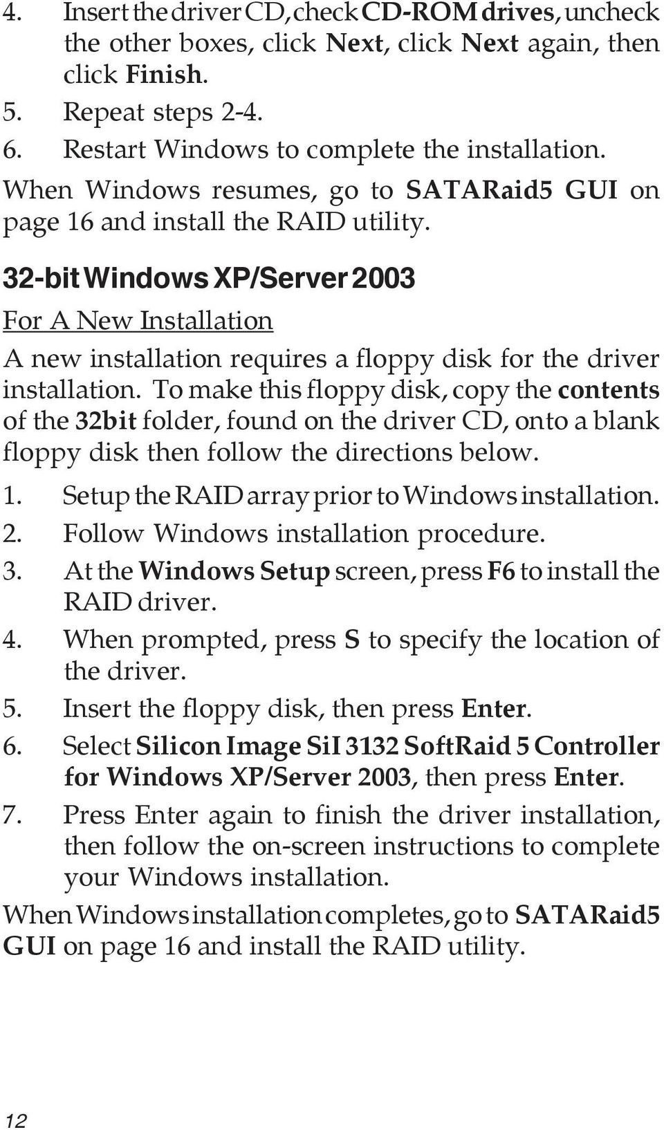 32-bit Windows XP/Server 2003 For A New Installation A new installation requires a floppy disk for the driver installation.