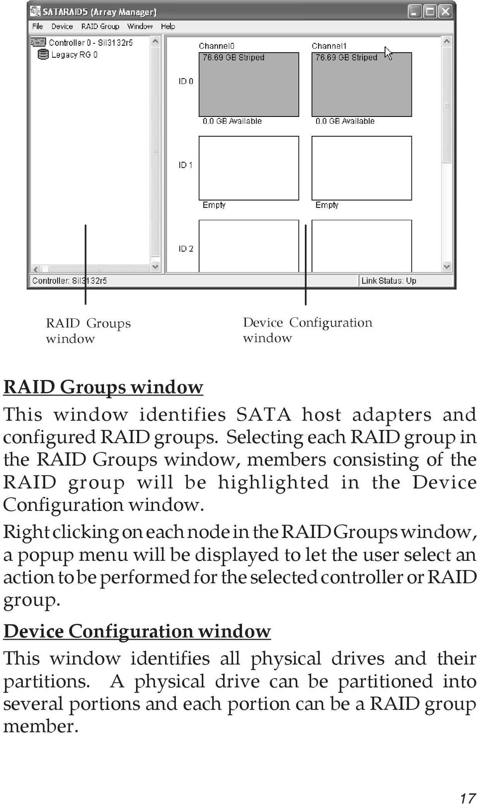 Right clicking on each node in the RAID Groups window, a popup menu will be displayed to let the user select an action to be performed for the selected controller