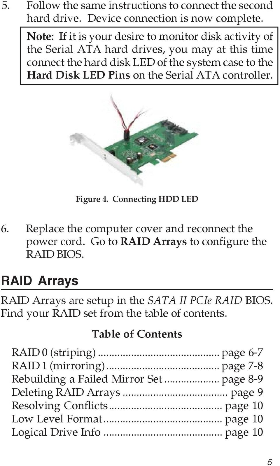 controller. Figure 4. Connecting HDD LED 6. Replace the computer cover and reconnect the power cord. Go to RAID Arrays to configure the RAID BIOS.