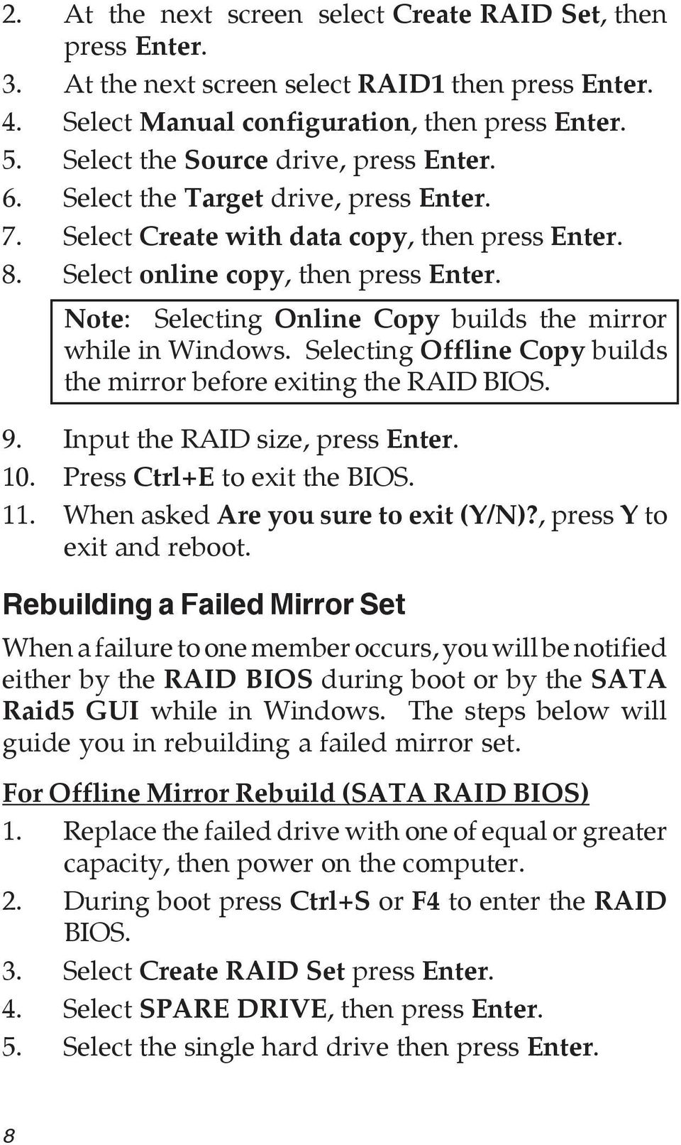 Note: Selecting Online Copy builds the mirror while in Windows. Selecting Offline Copy builds the mirror before exiting the RAID BIOS. 9. Input the RAID size, press Enter. 10.
