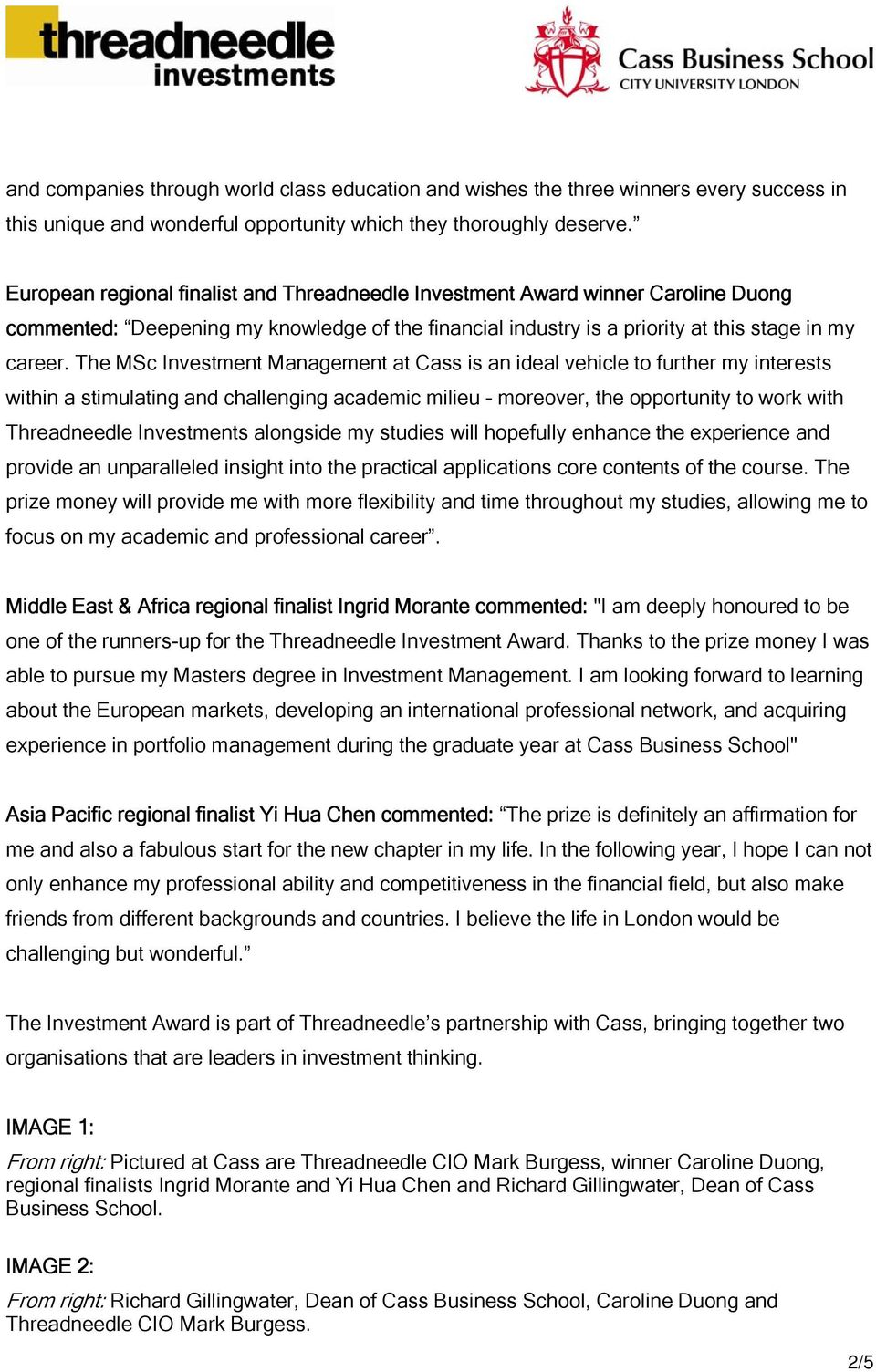 The MSc Investment Management at Cass is an ideal vehicle to further my interests within a stimulating and challenging academic milieu - moreover, the opportunity to work with Threadneedle