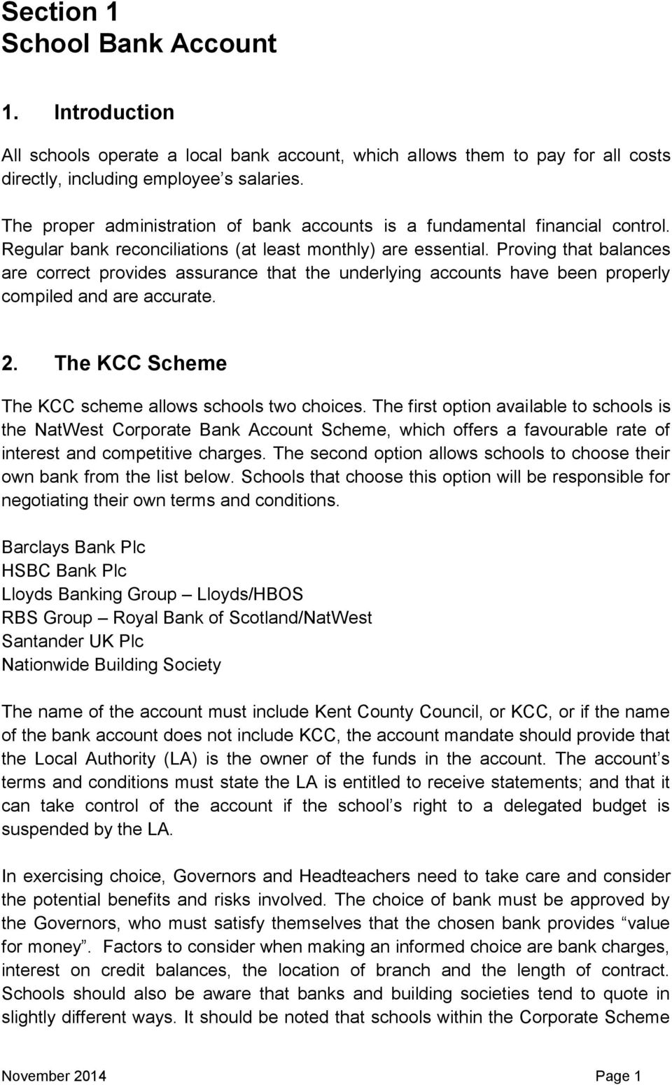 Proving that balances are correct provides assurance that the underlying accounts have been properly compiled and are accurate. 2. The KCC Scheme The KCC scheme allows schools two choices.