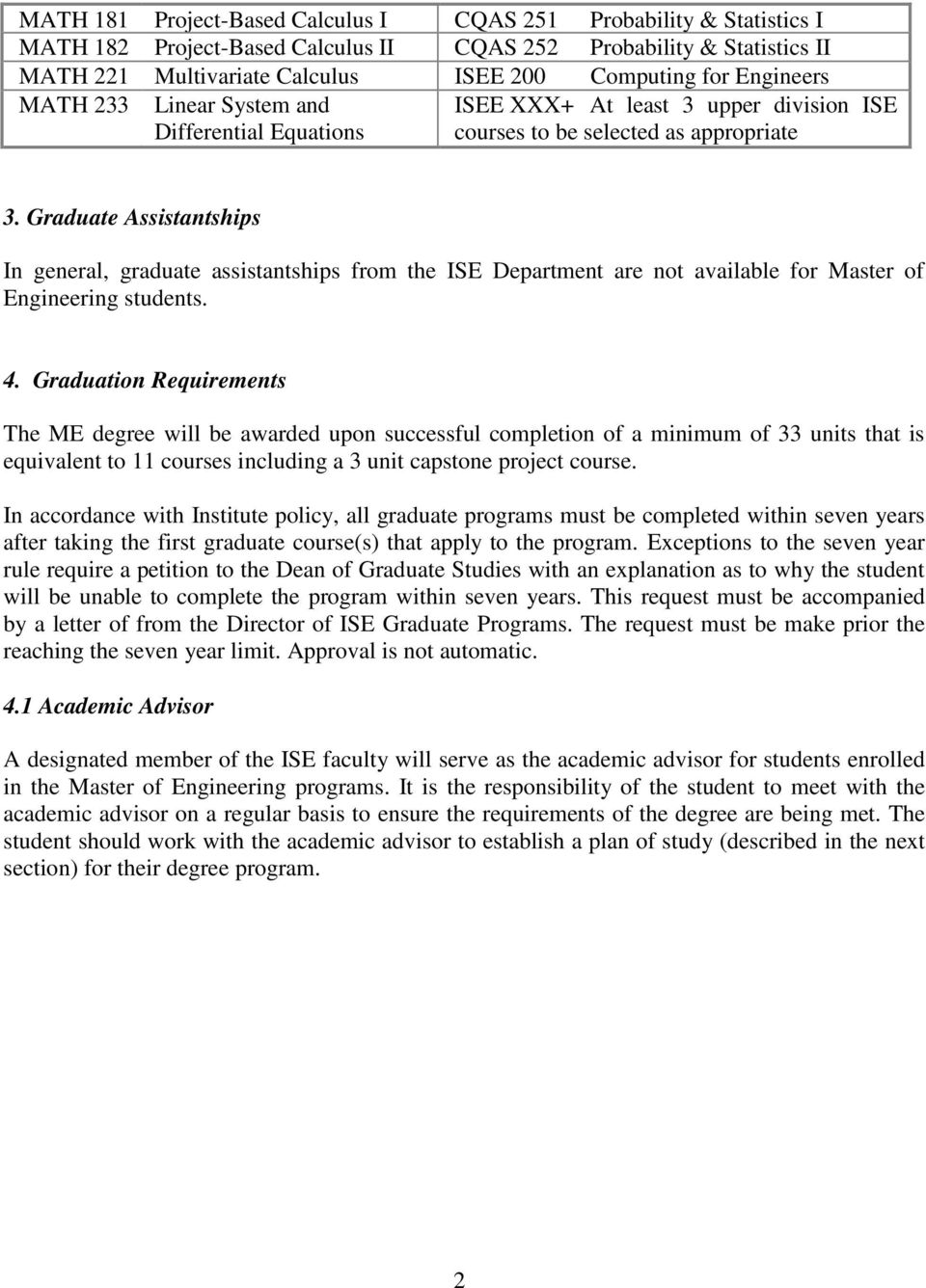Graduate Assistantships In general, graduate assistantships from the ISE Department are not available for Master of Engineering students. 4.
