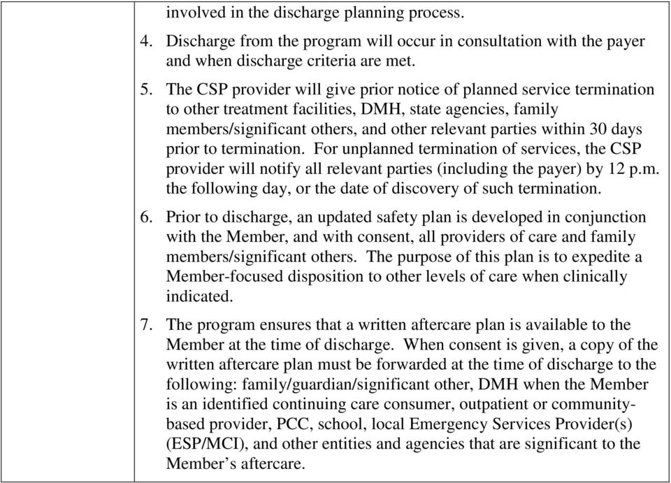 prior to termination. For unplanned termination of services, the CSP provider will notify all relevant parties (including the payer) by 12 p.m. the following day, or the date of discovery of such termination.