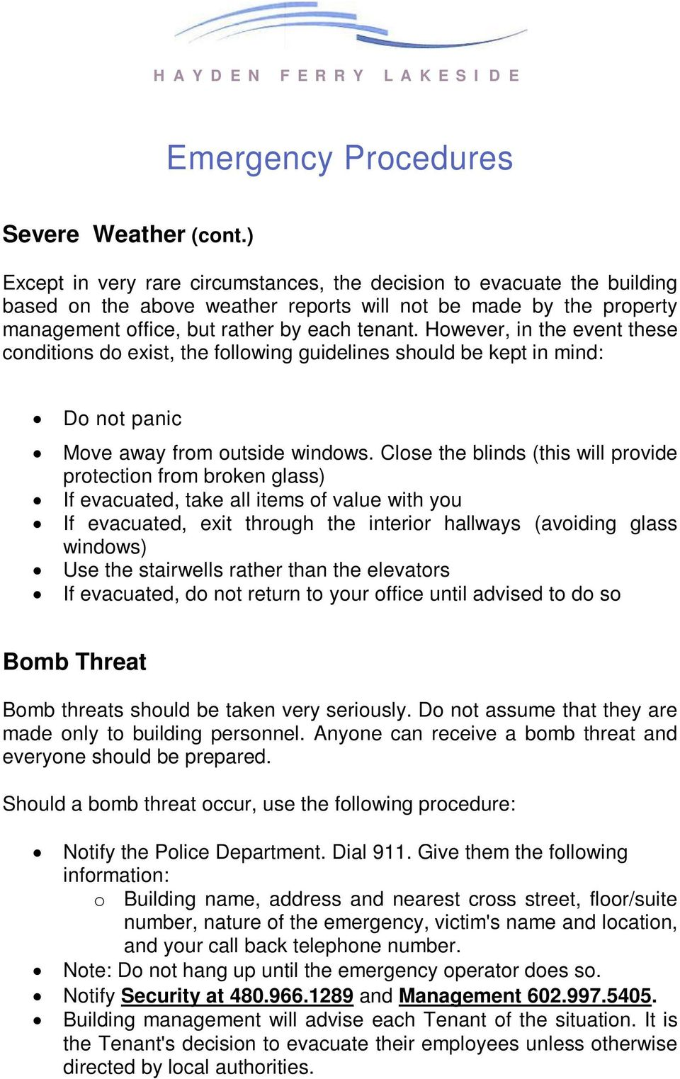 However, in the event these conditions do exist, the following guidelines should be kept in mind: Do not panic Move away from outside windows.