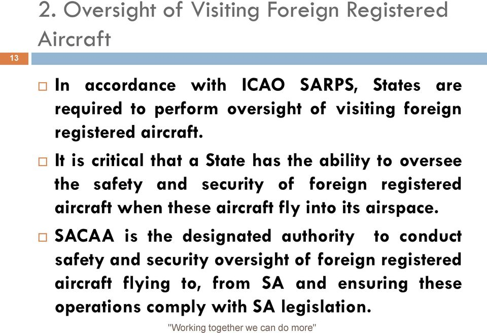 It is critical that a State has the ability to oversee the safety and security of foreign registered aircraft when these