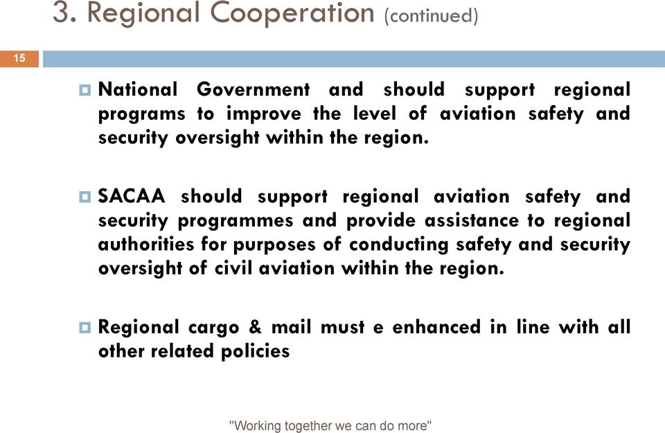 SACAA should support regional aviation safety and security programmes and provide assistance to regional authorities