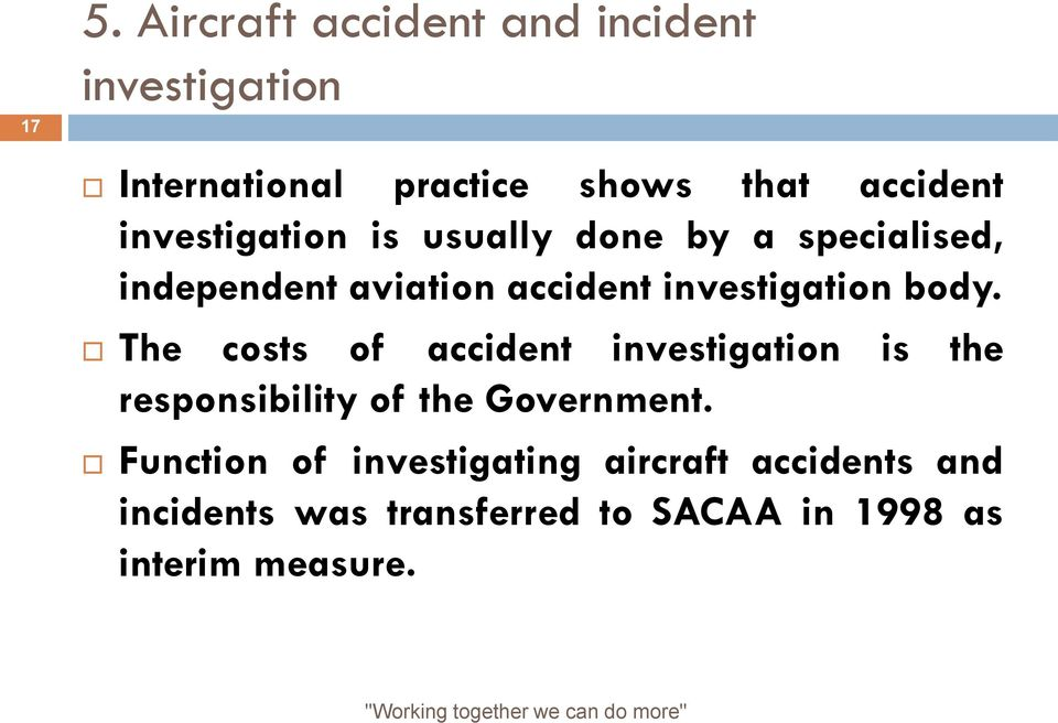 body. The costs of accident investigation is the responsibility of the Government.