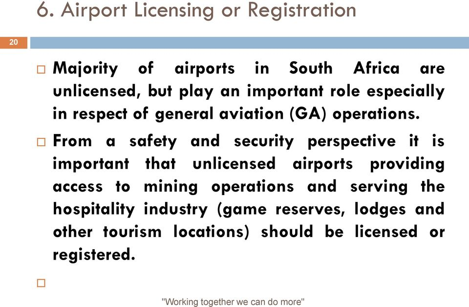 From a safety and security perspective it is important that unlicensed airports providing access to