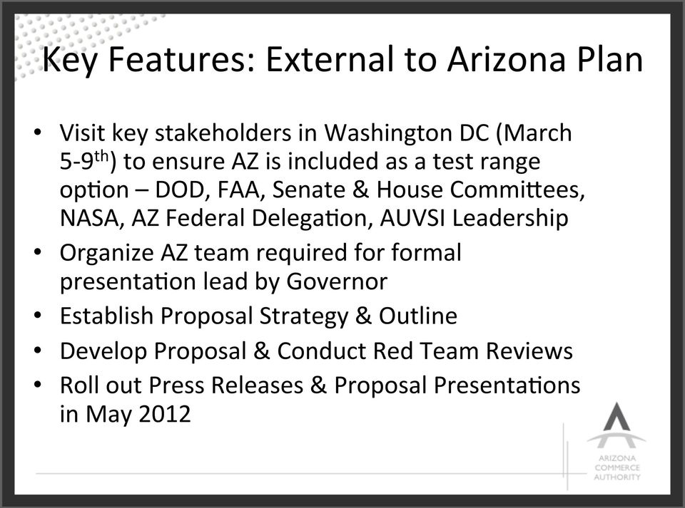 Leadership Organize AZ team required for formal presenta)on lead by Governor Establish Proposal Strategy &