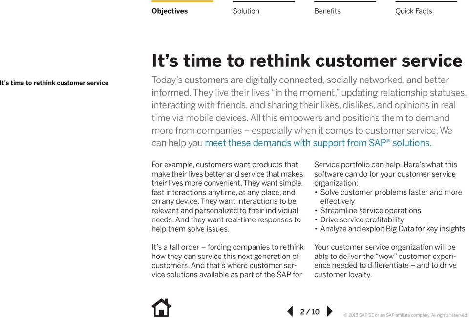 All this empowers and positions them to demand more from companies especially when it comes to customer service. We can help you meet these demands with support from SAP solutions.