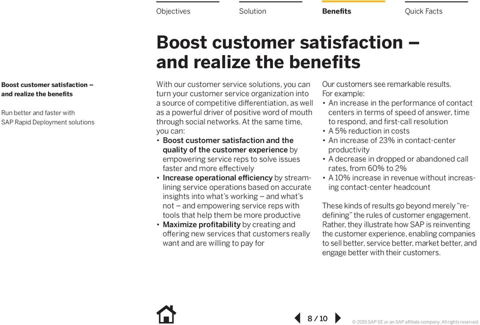 At the same time, you can: Boost customer satisfaction and the quality of the customer experience by empowering service reps to solve issues faster and more effectively Increase operational