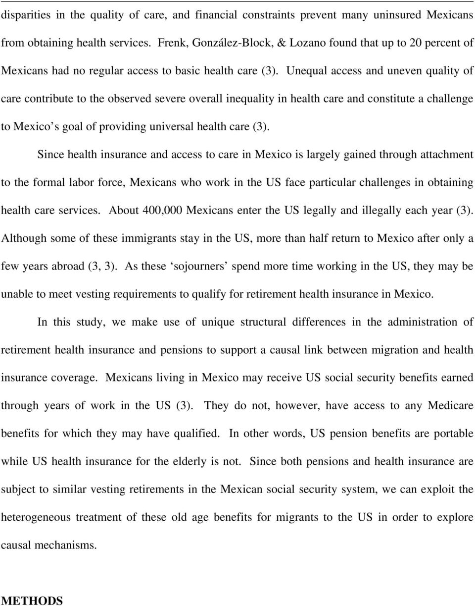 Unequal access and uneven quality of care contribute to the observed severe overall inequality in health care and constitute a challenge to Mexico s goal of providing universal health care (3).