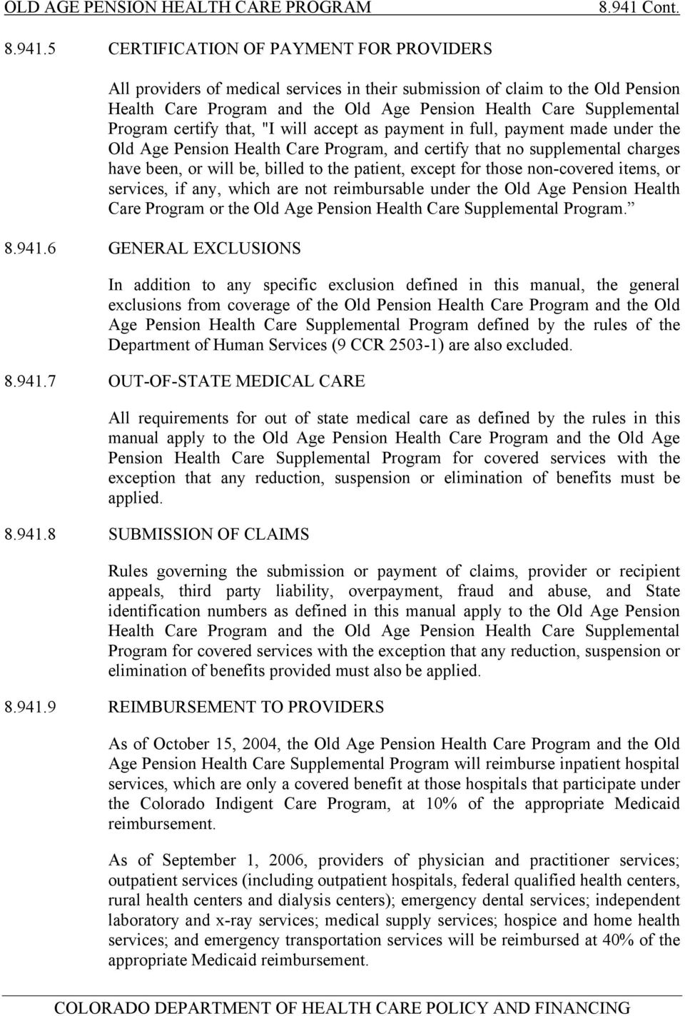 5 CERTIFICATION OF PAYMENT FOR PROVIDERS All providers of medical services in their submission of claim to the Old Pension Health Care Program and the Old Age Pension Health Care Supplemental Program