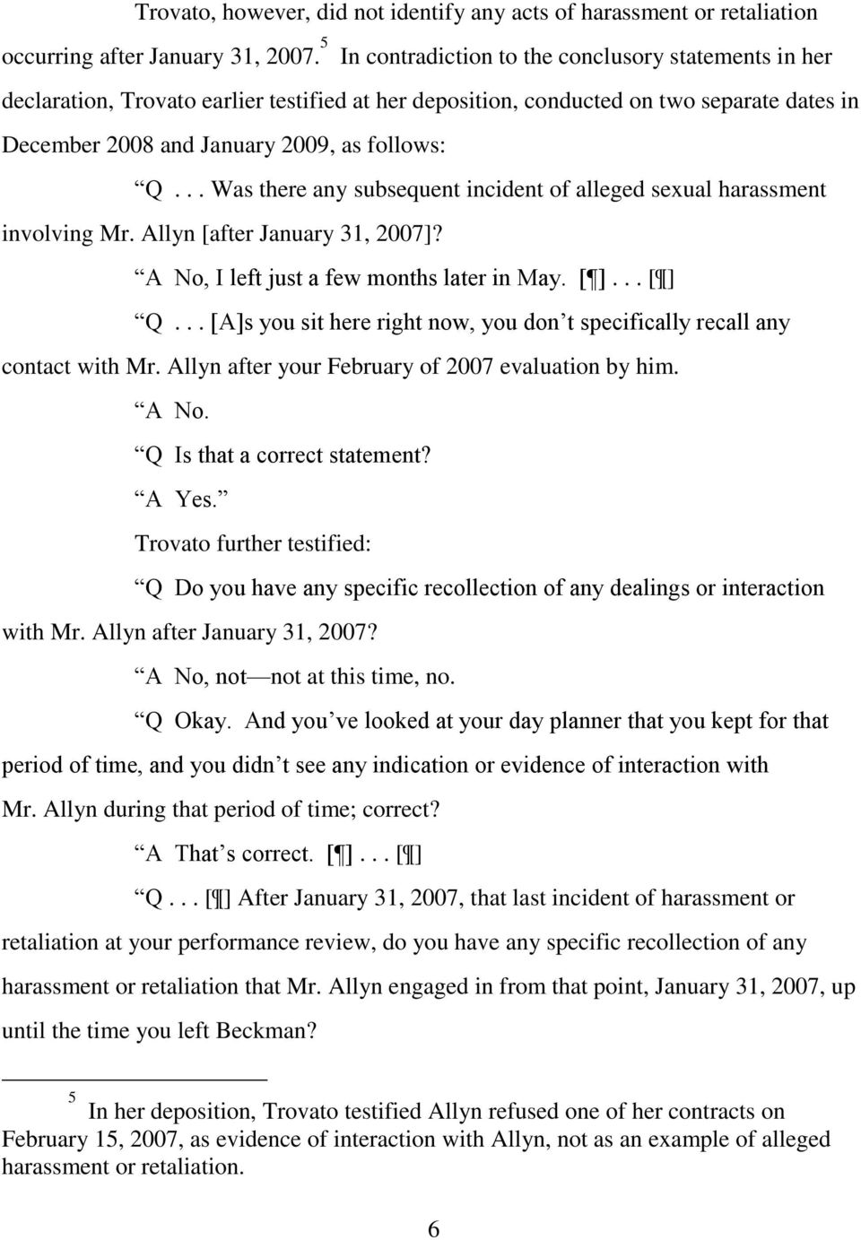 .. Was there any subsequent incident of alleged sexual harassment involving Mr. Allyn [after January 31, 2007]? A No, I left just a few months later in May. [ ]... [ ] Q.