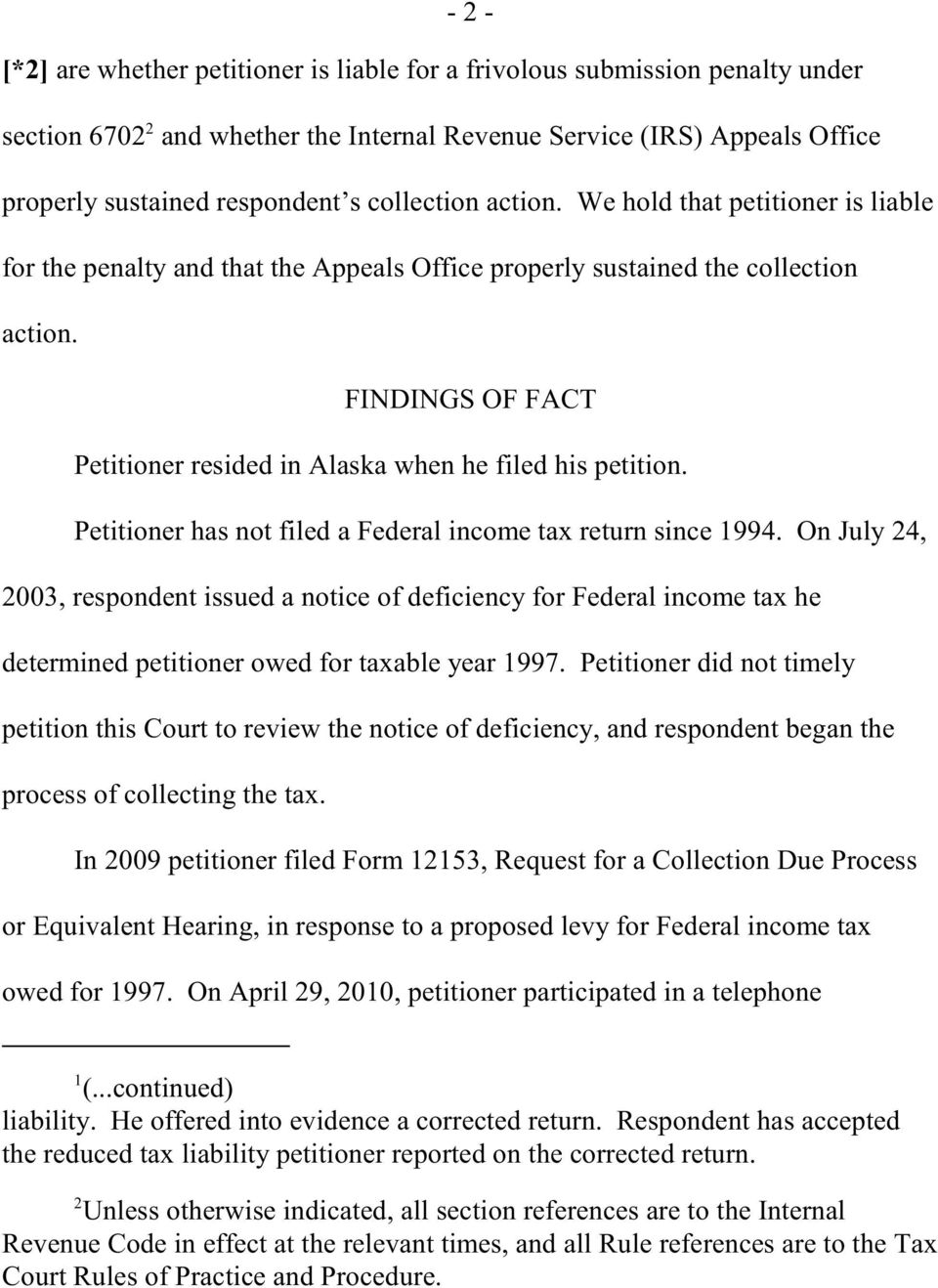FINDINGS OF FACT Petitioner resided in Alaska when he filed his petition. Petitioner has not filed a Federal income tax return since 1994.