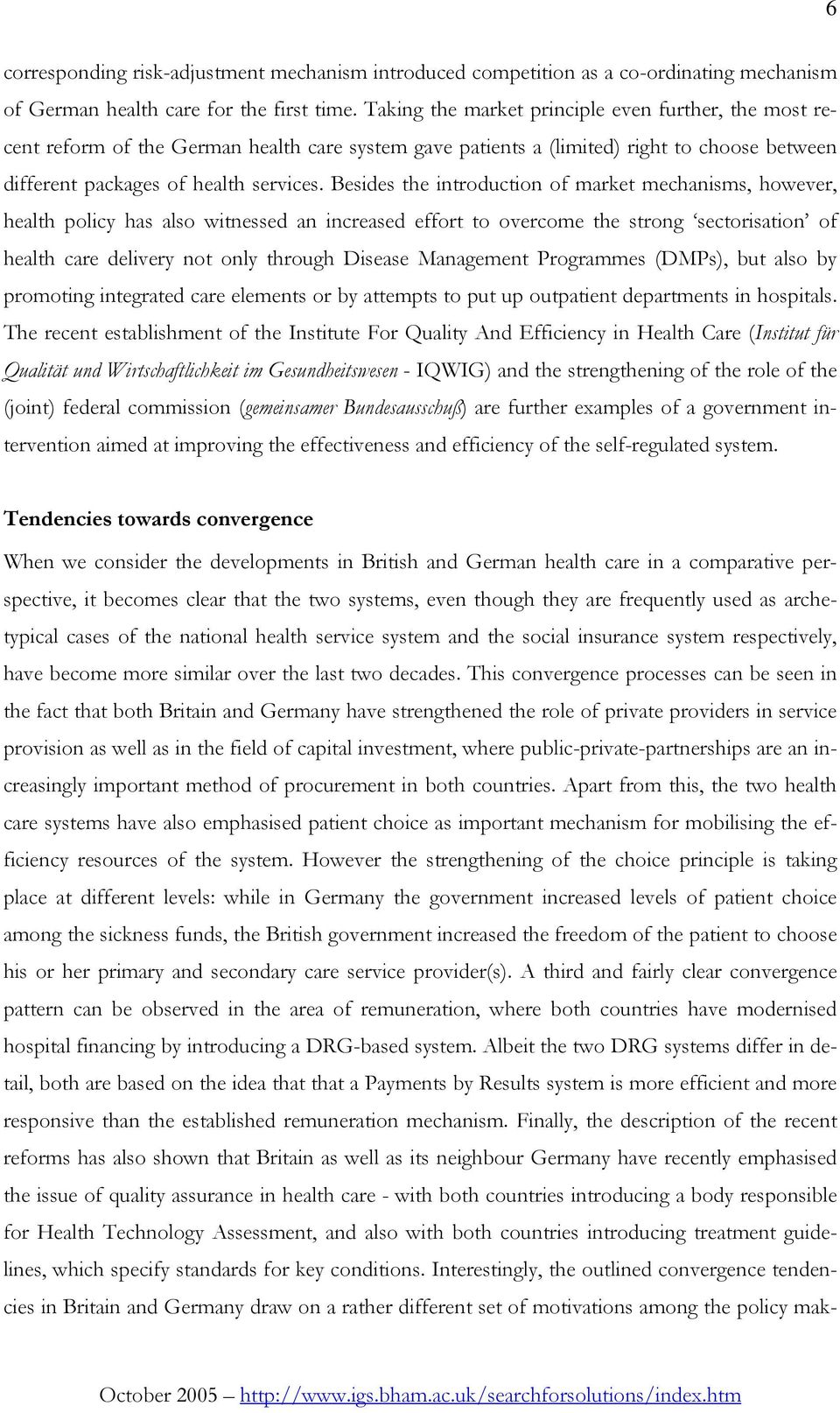 Besides the introduction of market mechanisms, however, health policy has also witnessed an increased effort to overcome the strong sectorisation of health care delivery not only through Disease