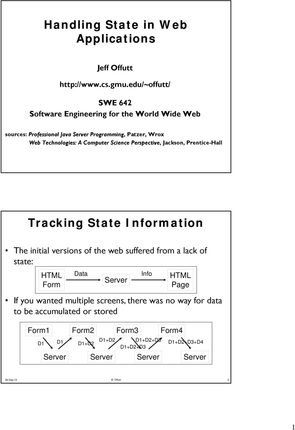 Computer Science Perspective, Jackson, Prentice-Hall Tracking State Information The initial versions of the web suffered from a lack of state: HTML