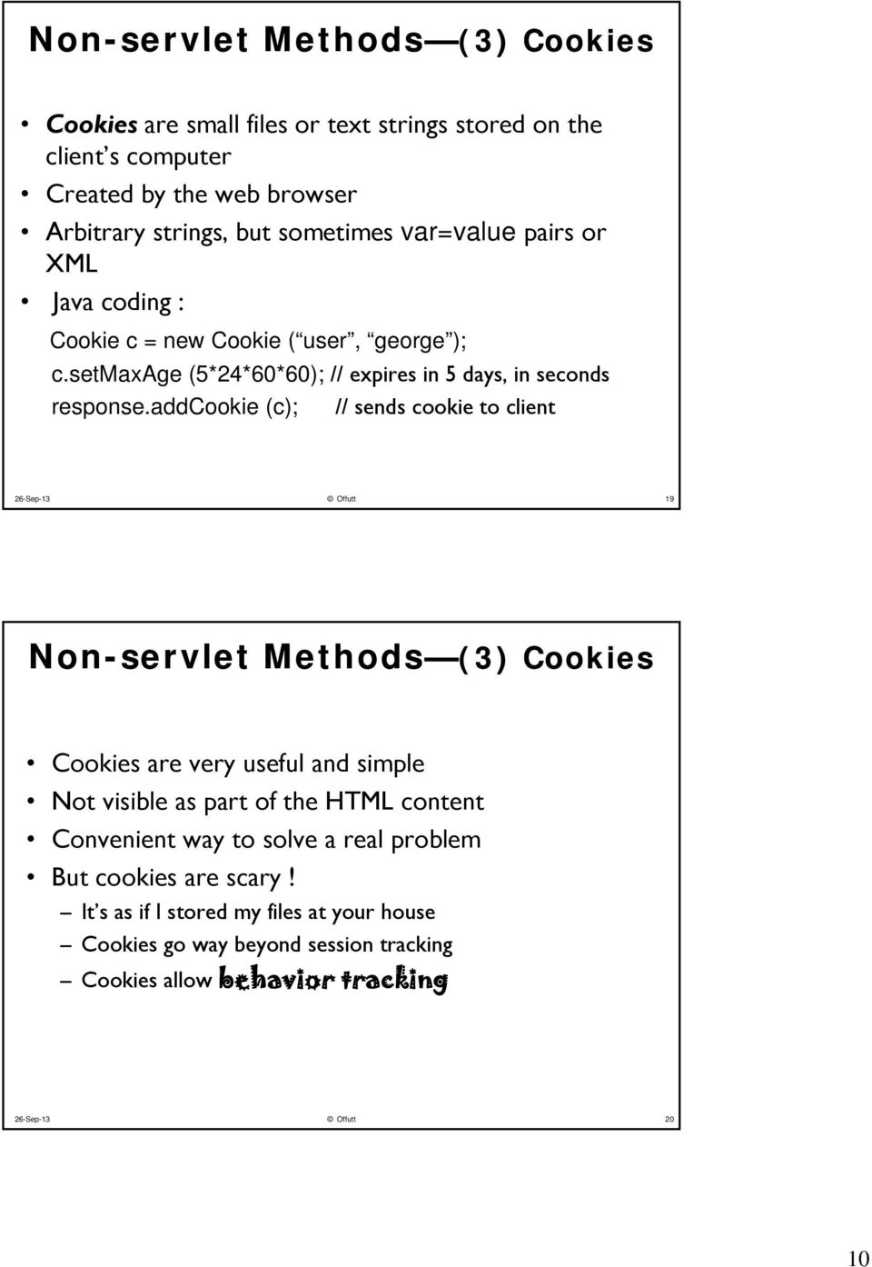 addcookie (c); // sends cookie to client 26-Sep-13 Offutt 19 Non-servlet Methods (3 (3) Cookies Cookies are very useful and simple Not visible as part of the HTML content