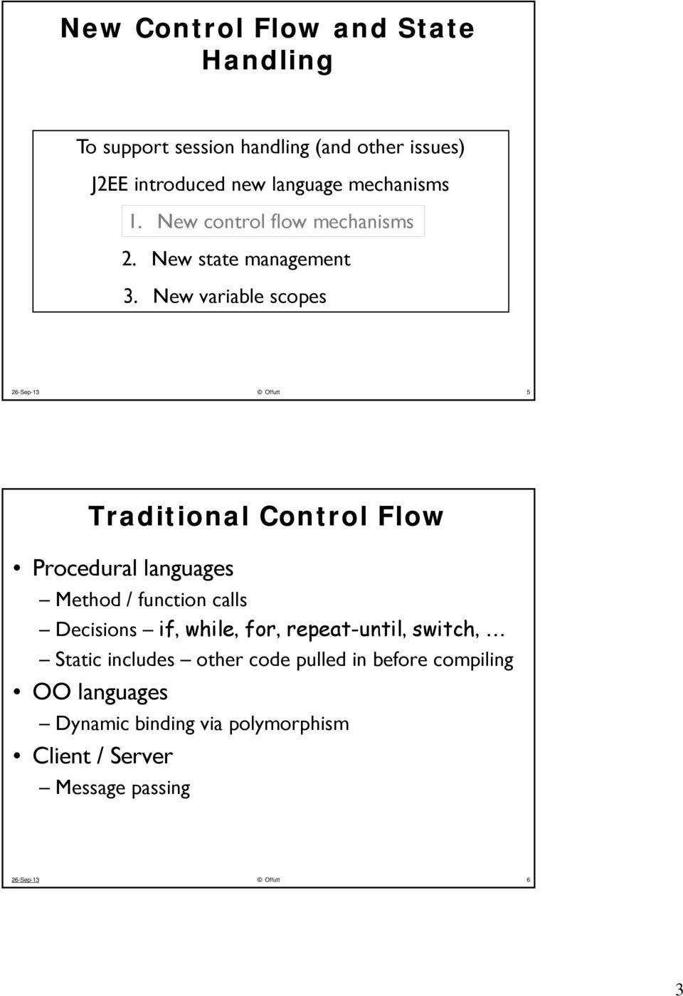 26-Sep-13 Offutt 5 Traditional Control Flow Procedural languages Method / function calls Decisions if, while, for,