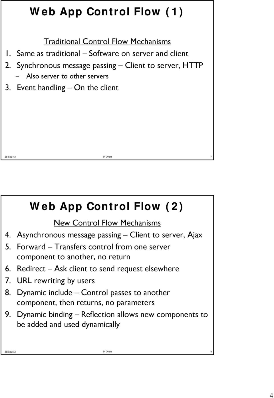 Event handling On the client 26-Sep-13 Offutt 7 Web App Control Flow (2) New Control Flow Mechanisms 4. Asynchronous message passing Client to server, Ajax 5.