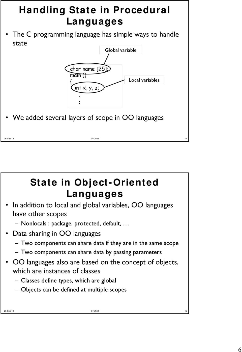 languages have other scopes Nonlocals : package, protected, default, Data sharing in OO languages Two components can share data if they are in the same scope Two components can share