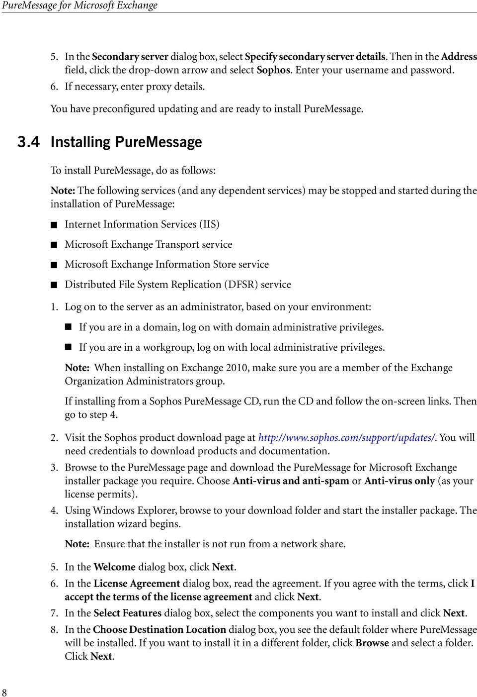 4 Installing PureMessage To install PureMessage, do as follows: Note: The following services (and any dependent services) may be stopped and started during the installation of PureMessage: Internet