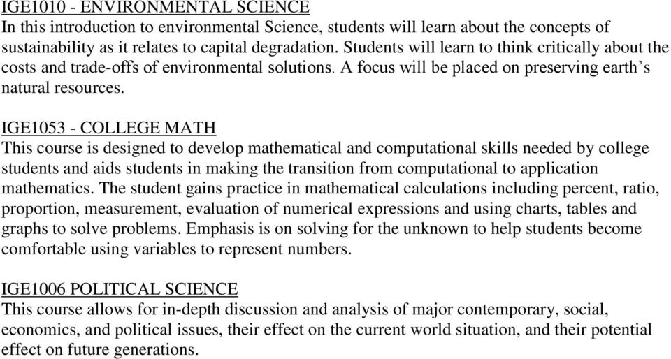IGE1053 - COLLEGE MATH This course is designed to develop mathematical and computational skills needed by college students and aids students in making the transition from computational to application