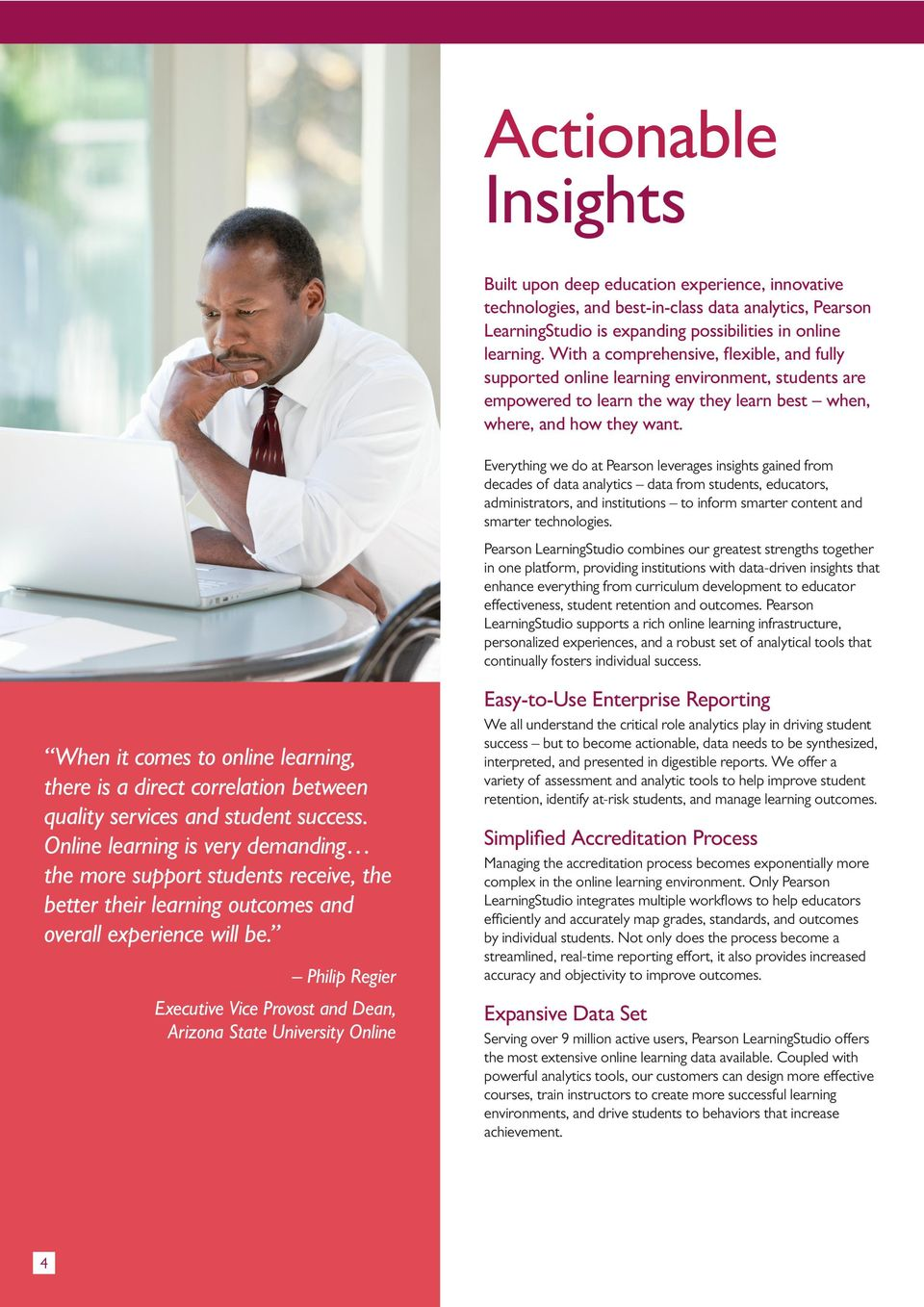 Everything we do at Pearson leverages insights gained from decades of data analytics data from students, educators, administrators, and institutions to inform smarter content and smarter technologies.