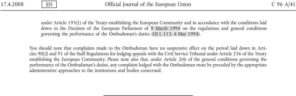You should note that complaints made to the Ombudsman have no suspensive effect on the period laid down in Articles 90(2) and 91 of the Staff Regulations for lodging appeals with the Civil Service