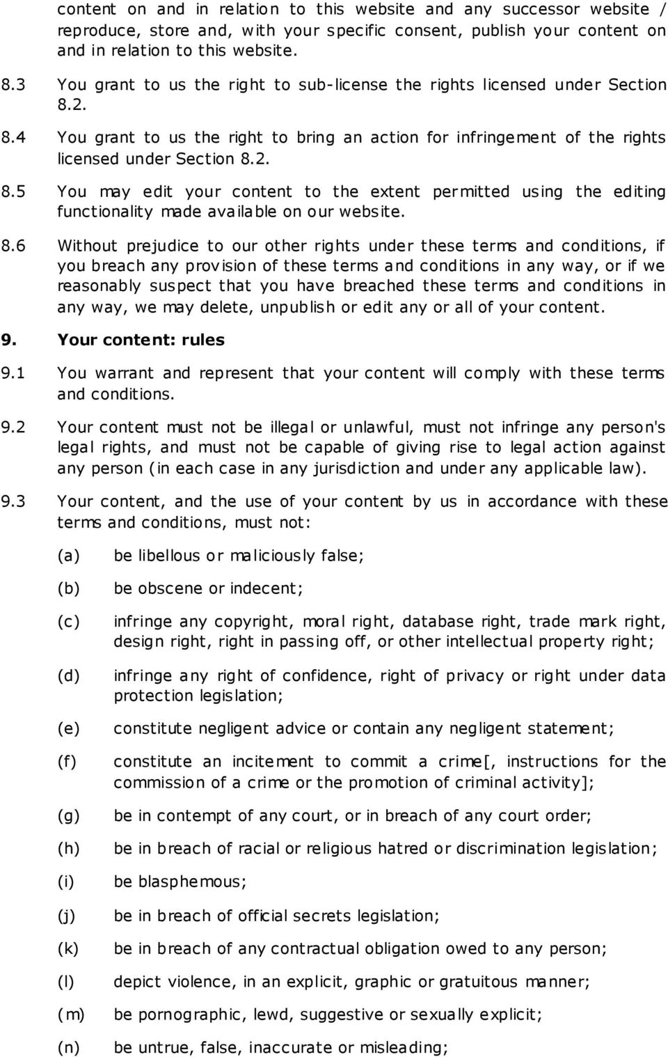 8.6 Without prejudice to our other rights under these terms and conditions, if you breach any provision of these terms and conditions in any way, or if we reasonably suspect that you have breached