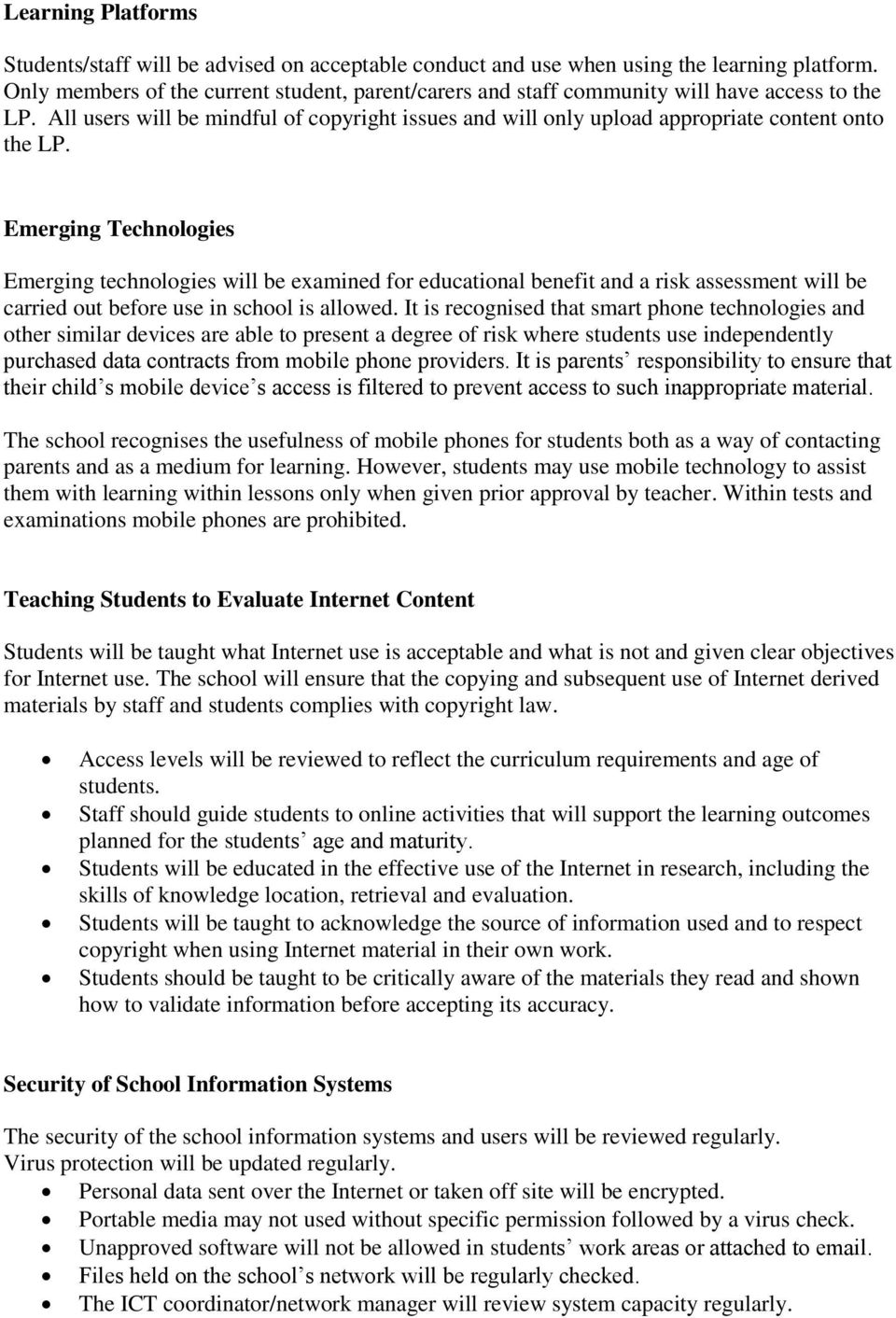 Emerging Technologies Emerging technologies will be examined for educational benefit and a risk assessment will be carried out before use in school is allowed.