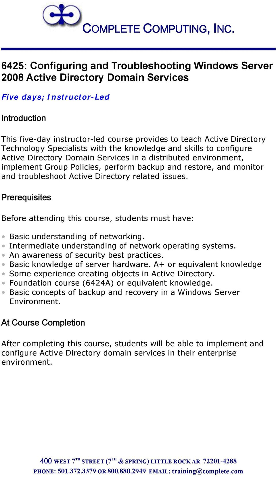 monitor and troubleshoot Active Directory related issues. Prerequisites Before attending this course, students must have: Basic understanding of networking.
