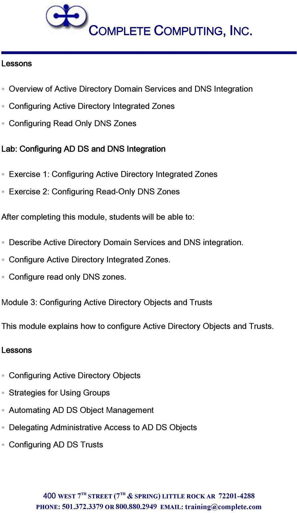 Configure Active Directory Integrated Zones. Configure read only DNS zones.