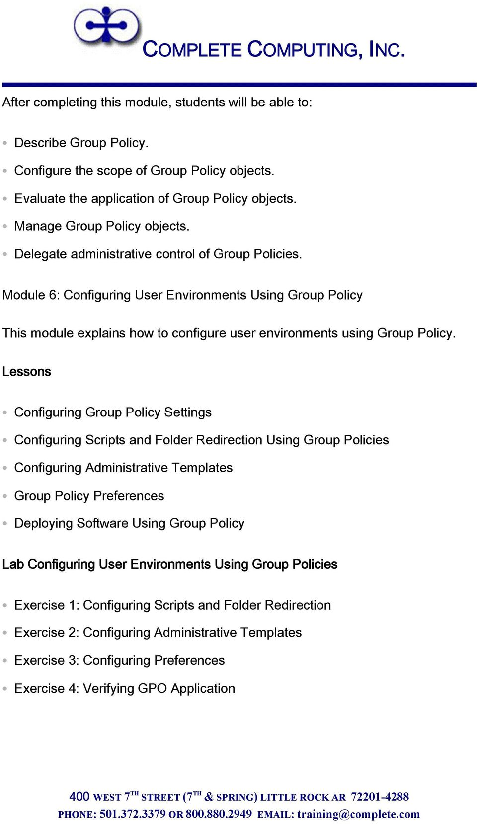 Configuring Group Policy Settings Configuring Scripts and Folder Redirection Using Group Policies Configuring Administrative Templates Group Policy Preferences Deploying Software Using Group